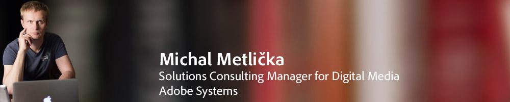 Blog Michala Metličky o technologiích, Adobe, atd.